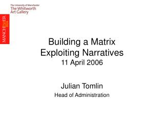 Building a Matrix Exploiting Narratives 11 April 2006