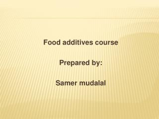 Food additives course Prepared by: Samer mudalal