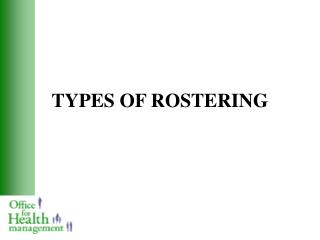 TYPES OF ROSTERING