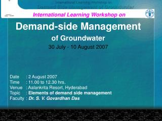 Demand-side Management of Groundwater 30 July - 10 August 2007