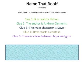 "Name That Book! By  Jamus Press ""Enter"" or click the mouse to reveal 5 clues and an answer!"