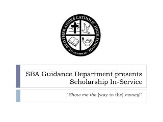 SBA Guidance Department presents	Scholarship In-Service