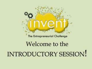 Welcome to the INTRODUCTORY SESSION !