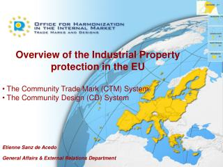 Overview of the Industrial Property protection in the EU  The Community Trade Mark (CTM) System