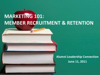 MARKETING 101:  MEMBER RECRUITMENT & RETENTION