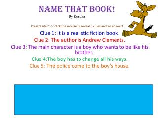 "Name That Book! By Kendra Press ""Enter"" or click the mouse to reveal 5 clues and an answer!"