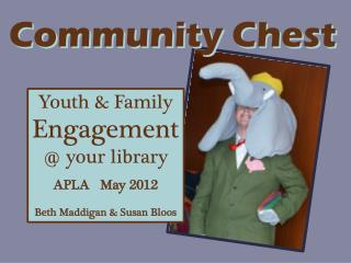 Youth & Family  Engagement @ your library APLA   May 2012 Beth  Maddigan  & Susan  Bloos