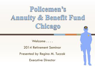 Welcome . . . . 2014 Retirement Seminar Presented by Regina M. Tuczak Executive Director