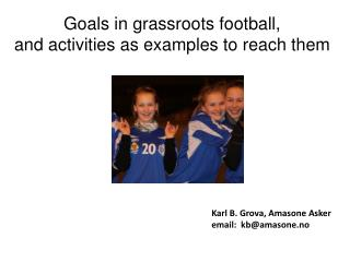 Goals in grassroots football, and activities as examples to reach them