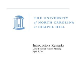 Introductory Remarks UNC Board of Visitors Meeting April 8, 2011