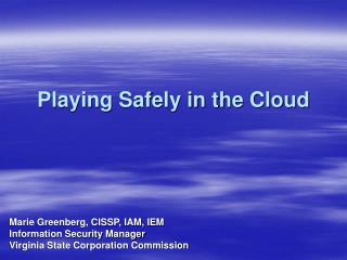 Playing Safely in the Cloud