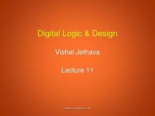 Digital Logic & Design Vishal Jethava Lecture 11