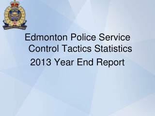 Edmonton Police Service Control Tactics Statistics 2013 Year End Report