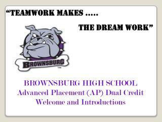 BROWNSBURG HIGH SCHOOL Advanced Placement (AP) Dual Credit Welcome and Introductions