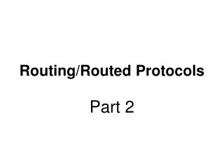 Routing/Routed Protocols
