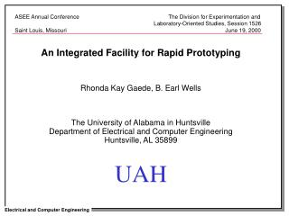 An Integrated Facility for Rapid Prototyping    Rhonda Kay Gaede, B. Earl Wells    The University of Alabama in Huntsvil