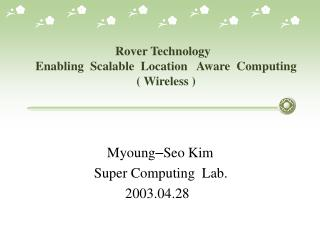 Rover Technology Enabling Scalable Location Aware Computing ( Wireless )