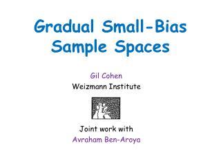 Gradual Small-Bias Sample Spaces