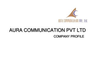 AURA COMMUNICATION PVT LTD