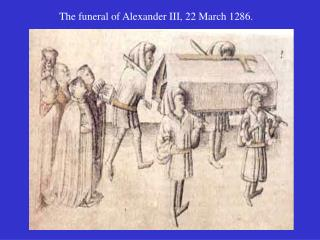 The funeral of Alexander III, 22 March 1286.