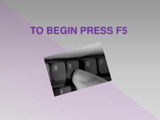TO BEGIN PRESS F5