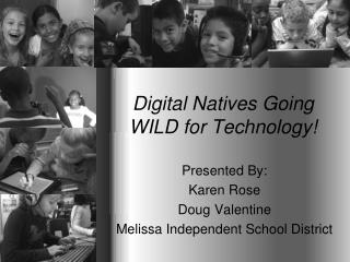 Digital Natives Going WILD for Technology!