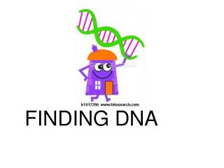 FINDING DNA