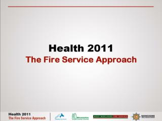 Health 2011  The Fire Service Approach