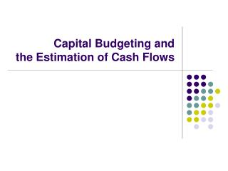 Capital Budgeting and  the Estimation of Cash Flows
