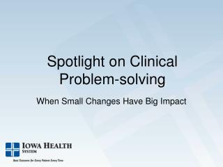 Spotlight on Clinical  Problem-solving