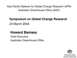 Asia Pacific Network for Global Change Research (APN) Australian Greenhouse Office (AGO)