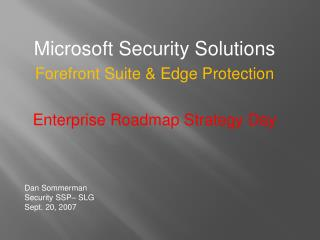 Microsoft Security Solutions Forefront Suite & Edge Protection Enterprise Roadmap Strategy Day