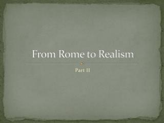 From Rome to Realism