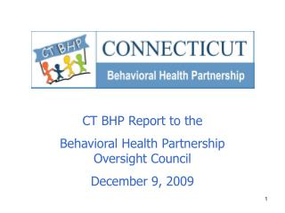CT BHP Report to the  Behavioral Health Partnership Oversight Council December 9, 2009