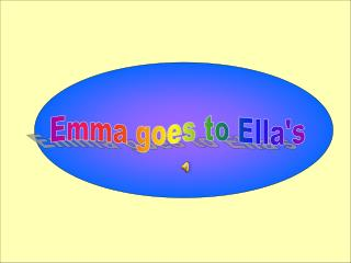 Emma goes to Ella's