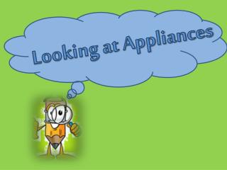 Looking at Appliances