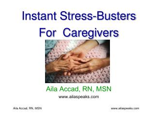 Instant Stress-Busters For  Caregivers Aila  Accad, RN, MSN ailaspeaks