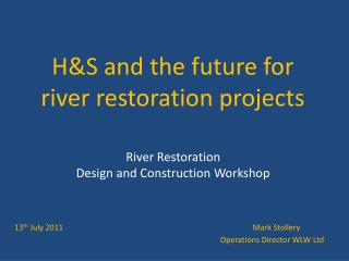 H&S and the future for river restoration projects