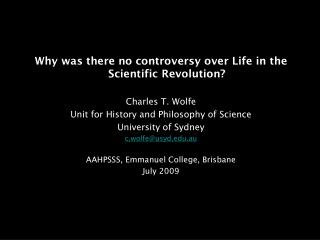 Why was there no controversy over Life in the Scientific Revolution? Charles T. Wolfe