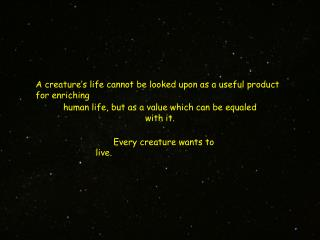 A creature's life cannot be looked upon as a useful product for enriching