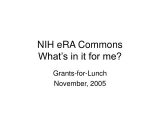 NIH eRA Commons What's in it for me?