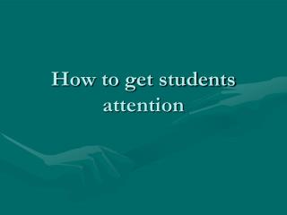 How to get students attention