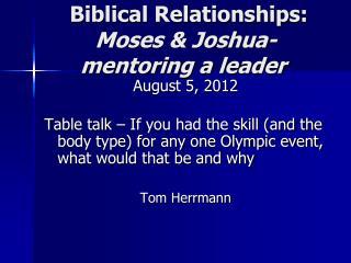 Biblical Relationships: Moses & Joshua-mentoring a leader
