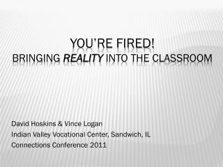 You're Fired! BRINGING  REALITY  INTO THE CLASSROOM