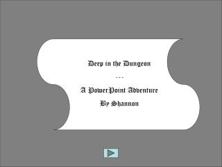 Deep in the Dungeon --- A PowerPoint Adventure By Shannon