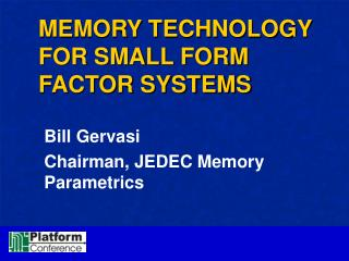 MEMORY TECHNOLOGY FOR SMALL FORM FACTOR SYSTEMS