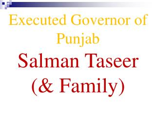 Executed Governor of Punjab Salman Taseer (& Family)