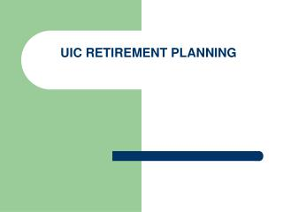 UIC RETIREMENT PLANNING