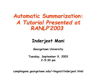 Automatic Summarization: A Tutorial Presented at RANLP'2003 Inderjeet Mani Georgetown University