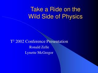 Take a Ride on the  Wild Side of Physics